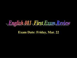 English 081  First Exam Review