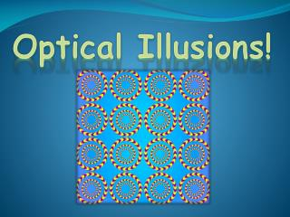 Optical Illusions!