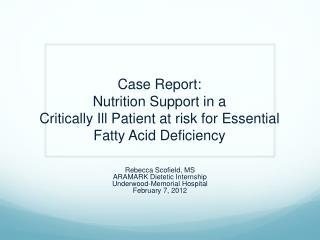 Rebecca Scofield, MS ARAMARK Dietetic Internship Underwood-Memorial Hospital February 7, 2012