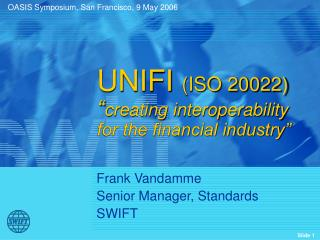 "UNIFI  (ISO 20022) "" creating interoperability for the financial industry"""