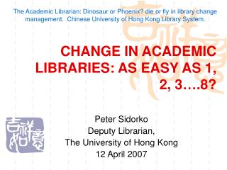 CHANGE IN ACADEMIC LIBRARIES: AS EASY AS 1, 2, 3 .8