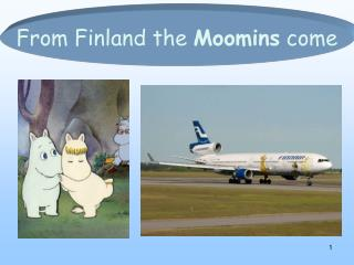 From Finland the  Moomins  come