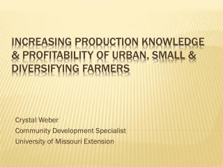 Increasing Production Knowledge & Profitability of Urban, Small & Diversifying Farmers
