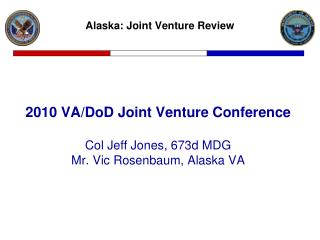 2010 VA/DoD Joint Venture Conference Col Jeff Jones, 673d MDG Mr. Vic Rosenbaum, Alaska VA