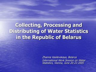 Collecting, Processing and Distributing of Water Statistics  in the Republic of Belarus
