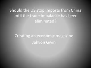 Should the US stop imports from China until the trade imbalance has been eliminated?