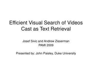 Efficient Visual Search of Videos Cast as Text Retrieval