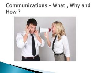 Communications – What , Why and How ?