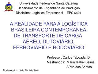 Professor: Carlos Taboada, Dr. Mestrandos:  Maria Izabel Beims Sílvio dos Santos