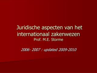 Juridische aspecten van het internationaal zakenwezen  Prof. M.E. Storme