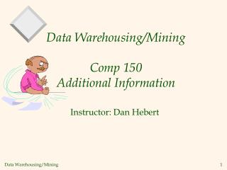 Data Warehousing/Mining Comp 150 Additional Information