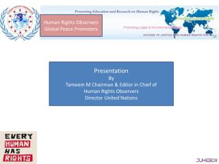 Presentation  By Tameem  M Chairman & Editor in Chief of  Human Rights Observers