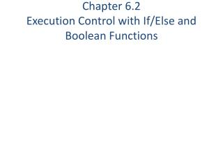 Chapter 6.2 Execution Control with If/Else and Boolean Functions