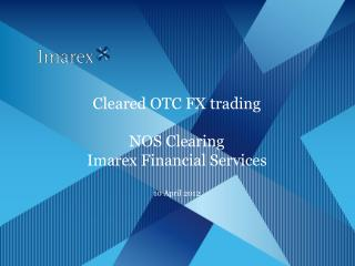 Cleared OTC FX trading NOS Clearing Imarex Financial Services  10 April 2012