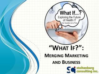 """What If? "":  Merging  Marketing  and  Business"