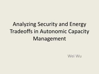 Analyzing Security and Energy Tradeoffs in Autonomic Capacity Management