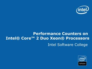 Performance Counters on  Intel® Core™ 2 Duo Xeon® Processors