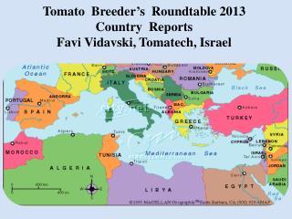 Tomato  Breeder's  Roundtable 2013 Country  Reports Favi Vidavski,  Tomatech ,  I srael