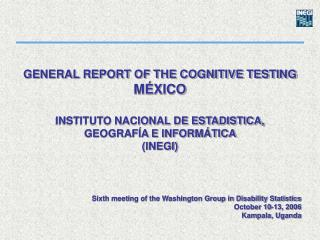GENERAL REPORT OF THE COGNITIVE TESTING  M XICO  INSTITUTO NACIONAL DE ESTADISTICA,  GEOGRAF A E INFORM TICA   INEGI