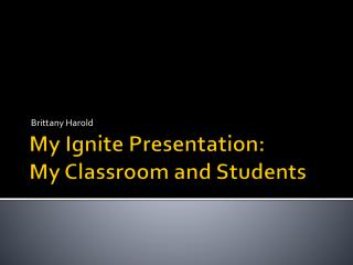 My Ignite Presentation:  My Classroom and Students