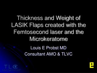 Thickness and Weight of LASIK Flaps created with the Femtosecond laser and the Microkeratome