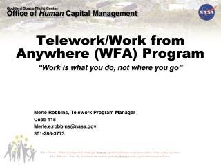 Merle Robbins, Telework Program Manager Code 115 Merle.e.robbins@nasa 301-286-3773