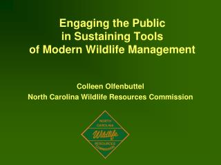 Engaging the Public  in Sustaining Tools  of Modern Wildlife Management