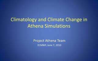 Climatology and Climate Change in Athena Simulations