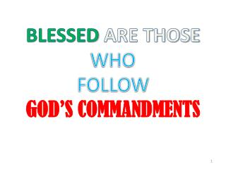 BLESSED ARE THOSE  WHO FOLLOW  GOD'S COMMANDMENTS