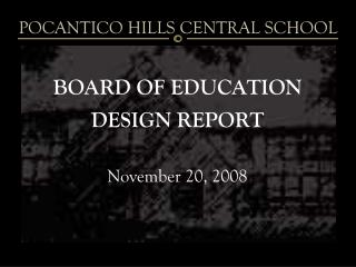 BOARD OF EDUCATION DESIGN REPORT November 20, 2008