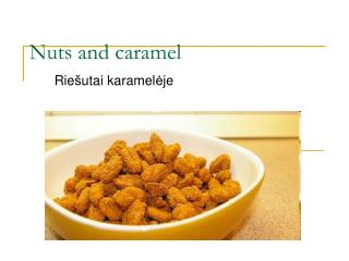 Nuts and caramel