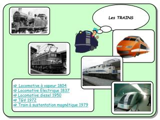  Locomotive à vapeur 1804  Locomotive Electrique 1837  Locomotive diesel 1950  TGV 1972