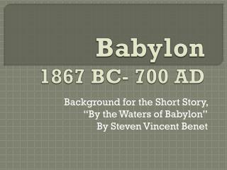 Babylon  1867 BC- 700 AD