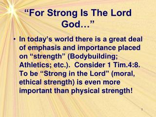 """For Strong Is The Lord God…"""