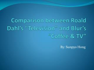 "Comparison between  Roald  Dahl's ""Television"" and Blur's ""Coffee & TV"""