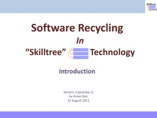 "Software Recycling In ""Skilltree""           Technology Introduction"