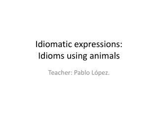 Idiomatic expressions: Idioms using animals