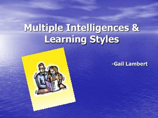 Multiple Intelligences & Learning Styles -Gail Lambert