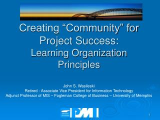 "Creating ""Community"" for Project Success: Learning Organization Principles"
