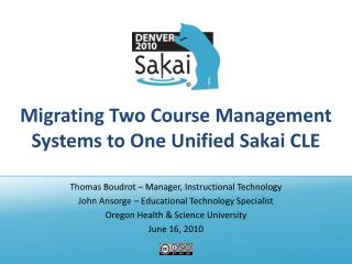 Migrating Two Course Management Systems to One Unified Sakai  CLE