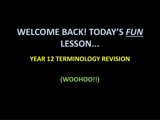 WELCOME BACK! TODAY'S  FUN  LESSON...