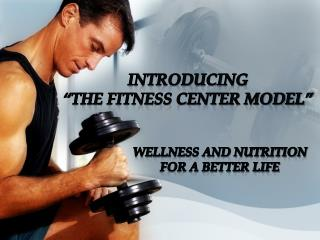 "Introducing  ""the Fitness Center Model"""