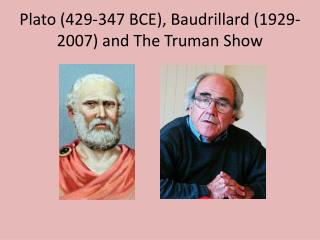 Plato (429-347 BCE),  Baudrillard  (1929-2007) and The Truman Show