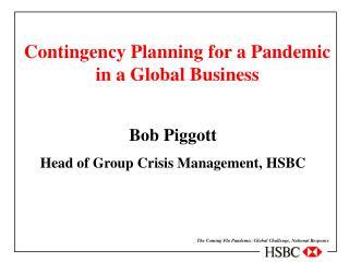 Bob Piggott Head of Group Crisis Management, HSBC