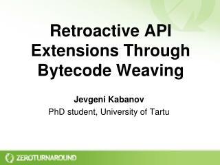 Retroactive API Extensions Through  Bytecode  Weaving