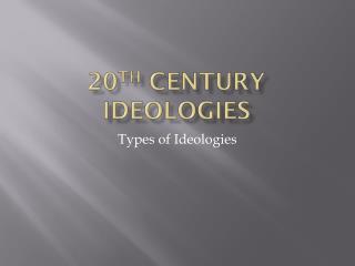 20 th  Century Ideologies
