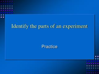 Identify the parts of an experiment