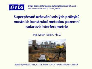 Ing. Milan Talich,  Ph.D .