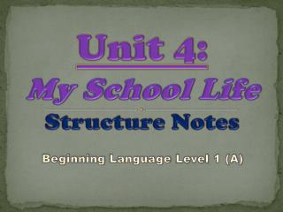 Unit  4: My  School Life Structure  Notes