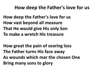 How deep the Father's love for us How vast beyond all measure That He would give His only Son